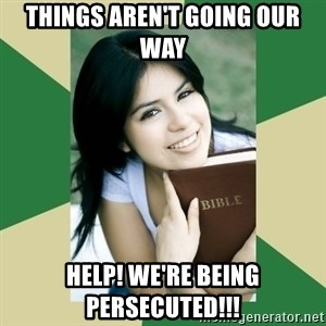 Condescending Christian - Things aren't going our way help! we're being persecuted!!!