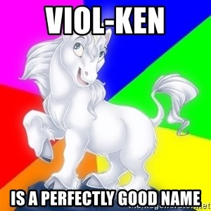 Gayy Unicorn - VioL-Ken is a perfectly good name