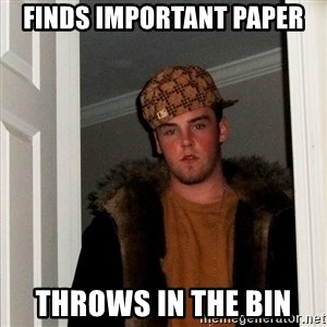 Scumbag Steve - Finds important paper Throws in the bin