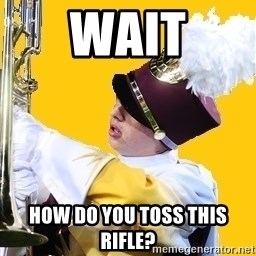 Baffled Band Guy - WaIT HOW DO YOU TOSS THIS RIFLE?
