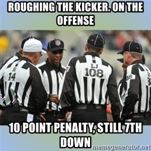 NFL Ref Meeting - Roughing the kicker. on the offense 10 point penalty, still 7th down