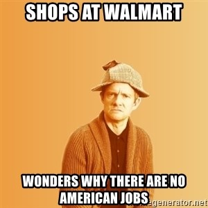 TIPICAL ABSURD - shops at Walmart Wonders why there are no American jobs