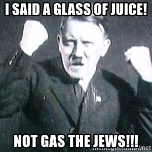Successful Hitler - I said a glass of juice! Not gas the jews!!!