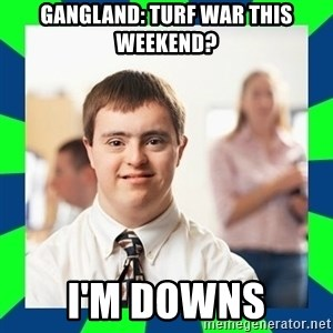 Down Syndrome Party Guy - Gangland: Turf War this weekend? I'm Downs
