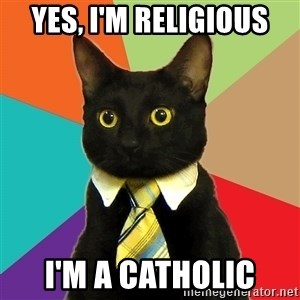 Business Cat - YES, i'M RELIGIOUS i'M A CATHOLIC