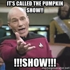 Picard Wtf - It's called the pumpkin Show!! !!!SHOW!!!