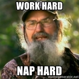 Duck Dynasty - Uncle Si  - Work Hard Nap HARD