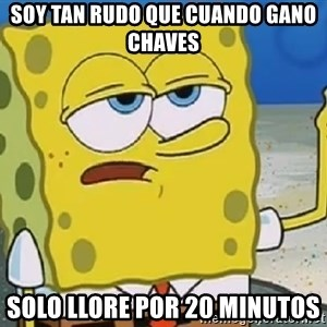 Only Cried for 20 minutes Spongebob - Soy tan rudo que cuando gano chaves Solo llore por 20 minutos