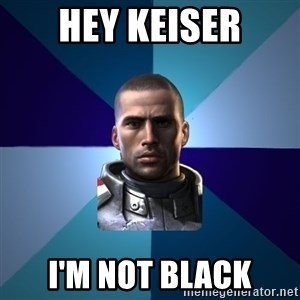Blatant Commander Shepard - hey keiser i'm not black