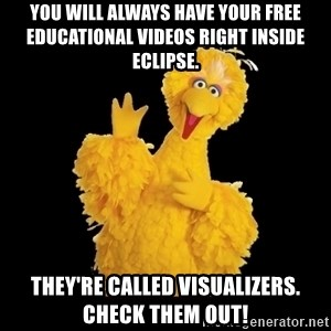 BIG BIRD meme - you will always have your free educational videos right inside eclipse. they're called visualizers. check them out!