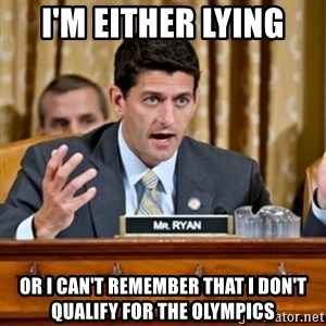 Paul Ryan Meme  - I'm either lying or I can't remember that I don't qualify for the olympics