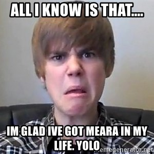 Justin Bieber 213 - All i know is that.... im glad ive got meara in my life. yolo