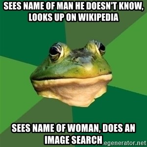 Foul Bachelor Frog - sees name of man he doesn't know, looks up on wikipedia sees name of woman, does an image search