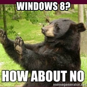 How about no bear - Windows 8?