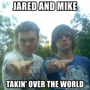 god of punk rock - Jared and Mike Takin' over the world
