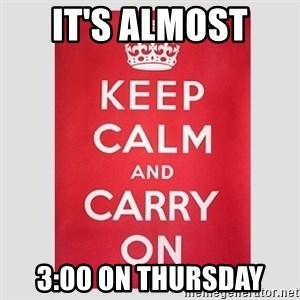 Keep Calm - It'S ALMOST  3:00 ON THURSDAY