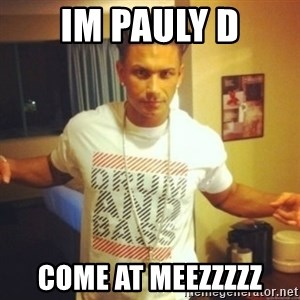Drum And Bass Guy - im pauly d come at meezzzzz