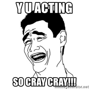 FU*CK THAT GUY - Y U ACTING  SO CRAY CRAY!!!