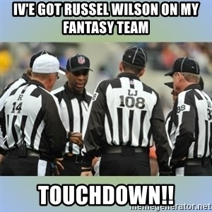 NFL Ref Meeting - Iv'e got Russel wilson on my fantasy team TOuchdown!!