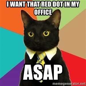 Business Cat - i want that red dot in my office asap