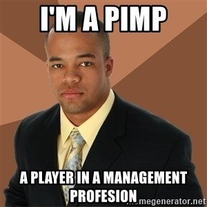 Successful Black Man - i'm a pimp a player in a management Profesion