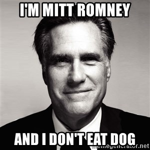 RomneyMakes.com - I'm Mitt Romney And I don't eat Dog
