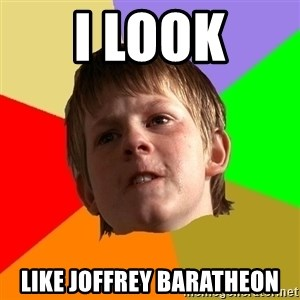Angry School Boy - I look Like Joffrey Baratheon