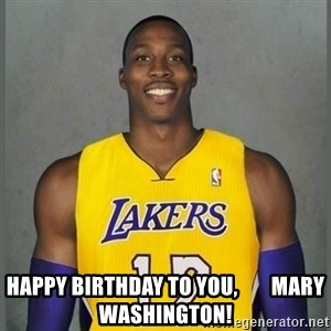 Dwight Howard Lakers - happy birthday to you,        Mary Washington!