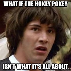 Conspiracy Keanu - What if the hokey pokey isn't what it's all about