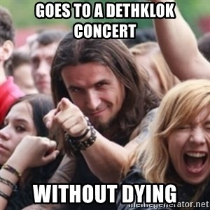 Ridiculously Photogenic Metalhead - Goes to a dethklok concert without dying