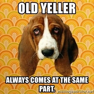 SAD DOG - Old yeller always comes at the same part.