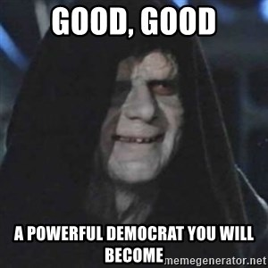emperor palpatine good good - Good, Good A powerful democrat you will become