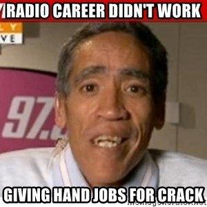 Radio Voice Guy - RADIO CAREER DIDN'T WORK Giving hand jobs for crack