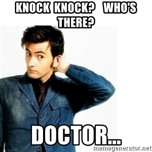 Doctor Who - Knock  knock?    Who's there? doctor...