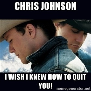 Can't Quit You - Chris Johnson I wish i knew how to quit you!