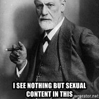 freud - I see nothing but sexual content in this