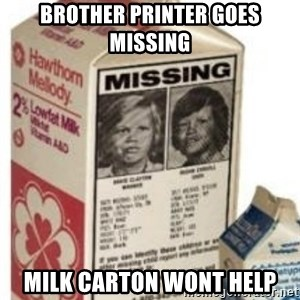 Big Milk Carton - Brother Printer goes missing Milk carton wont help