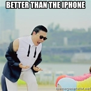 Gangnam Style - Better than the iphone