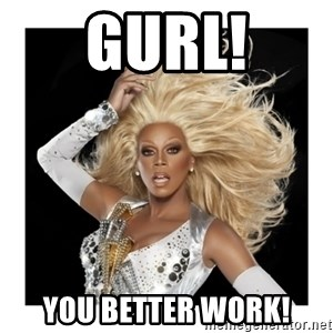 Rupaul Fabulous - gurl! you better work!