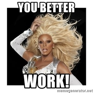 Rupaul Fabulous - you better work!
