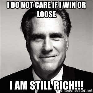 RomneyMakes.com - I do not care if I win Or Loose I am still rich!!!