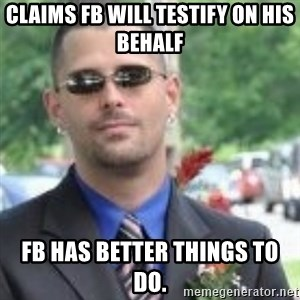 ButtHurt Sean - claims FB will testify on his behalf FB has better things to do.
