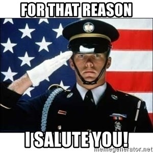 salute - for that reason I SALute you!