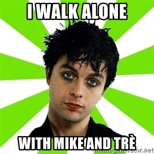Bad Billie Joe - i walk alone with mike and trè
