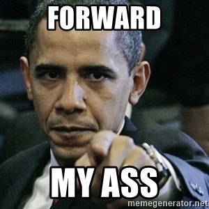Pissed off Obama - Forward my ass