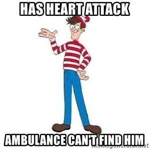 Where's Waldo - Has heart attack ambulance can't find him