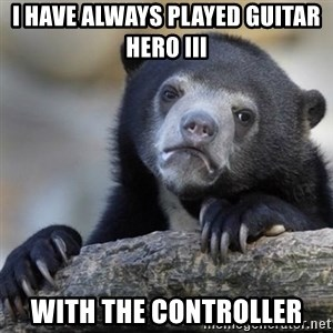 Confessions Bear - i have always played guitar hero iii with the controller