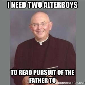 The Non-Molesting Priest - I need two alterboys to read pursuit of the father to