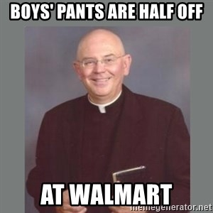 The Non-Molesting Priest - boys' pants are half off at walmart