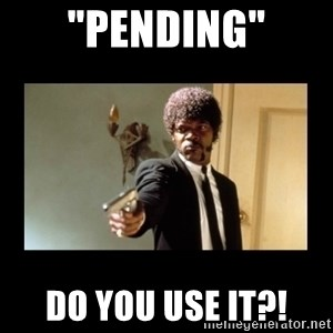 """ENGLISH DO YOU SPEAK IT - """"pending"""" Do you use it?!"""